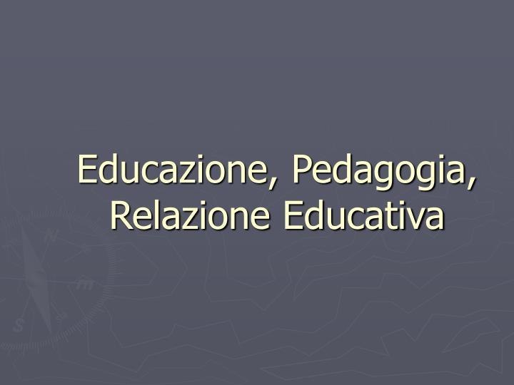 Educazione pedagogia relazione educativa