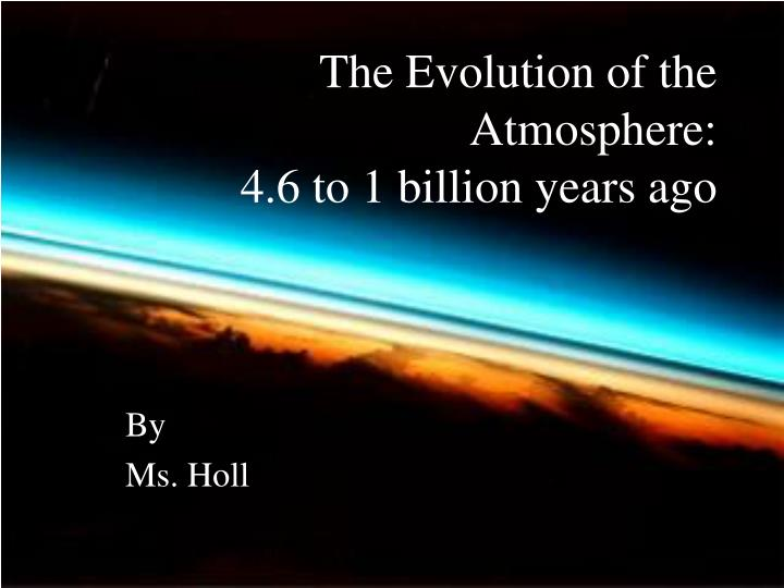 the evolution of the atmosphere 4 6 to 1 billion years ago n.