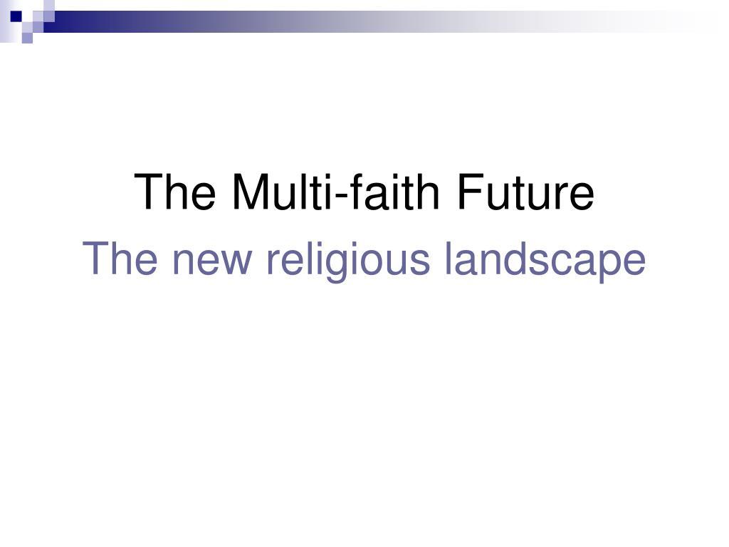 The Multi-faith Future