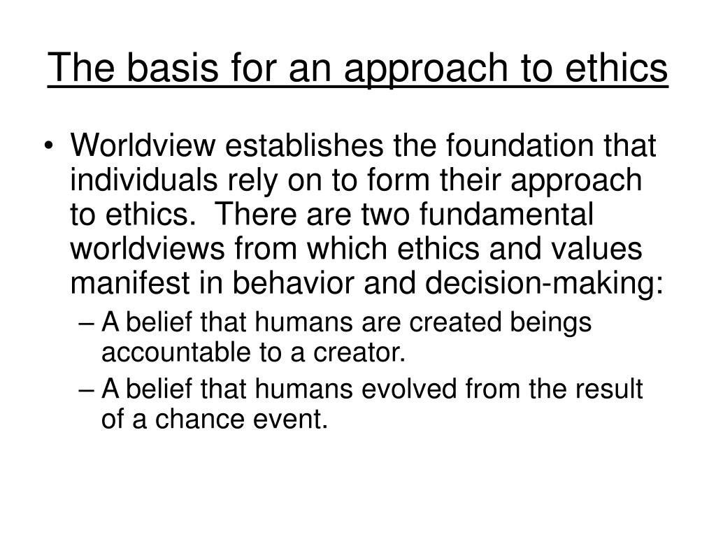 The basis for an approach to ethics