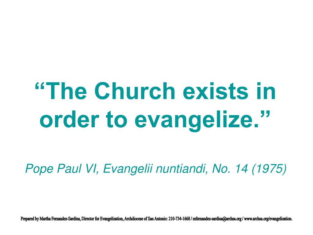 """""""The Church exists in order to evangelize."""""""