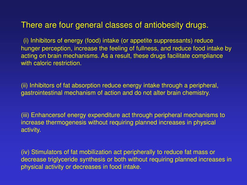 There are four general classes of antiobesity drugs.