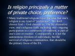 is religion principally a matter of private choice preference