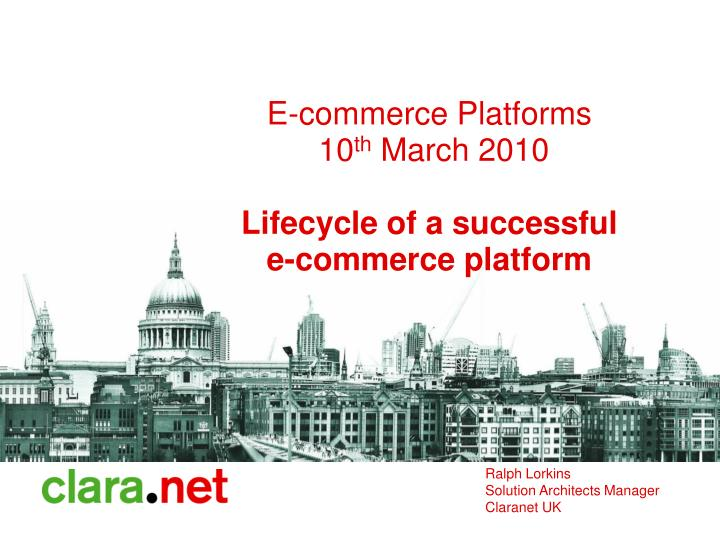 e commerce platforms 10 th march 2010 lifecycle of a successful e commerce platform n.