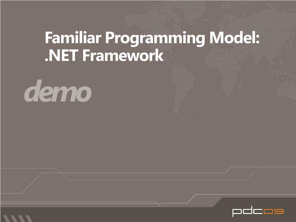 Familiar Programming Model: .NET Framework