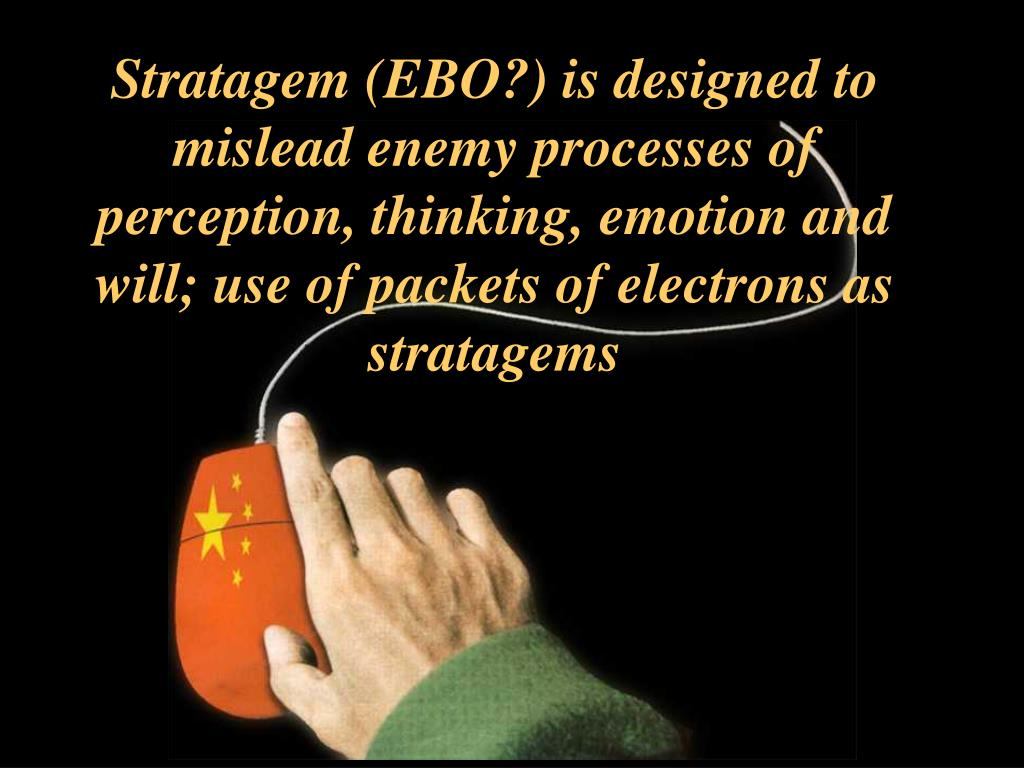 Stratagem (EBO?) is designed to mislead enemy processes of perception, thinking, emotion and will; use of packets of electrons as stratagems