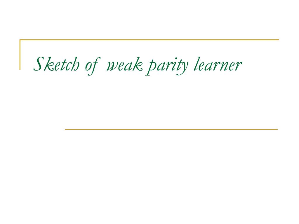 Sketch of weak parity learner