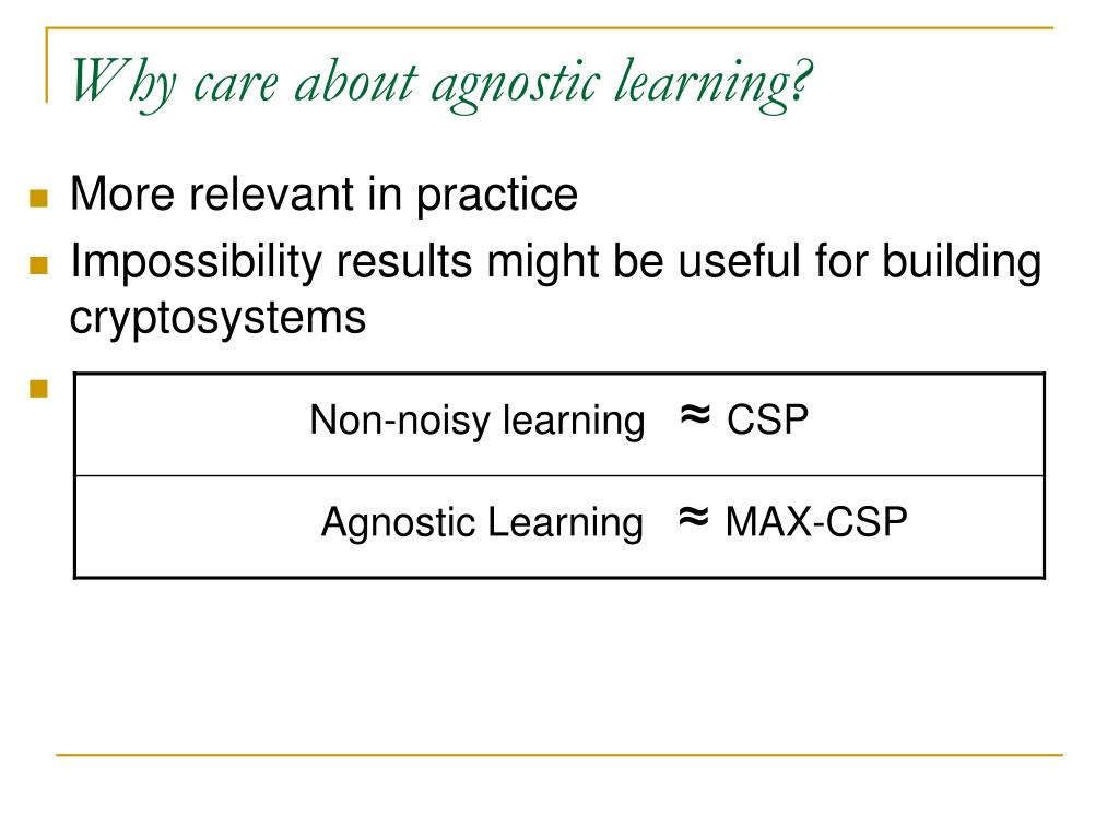 Why care about agnostic learning?