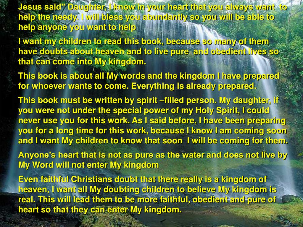 """Jesus said"""" Daughter, I know in your heart that you always want  to help the needy. I will bless you abundantly so you will be able to help anyone you want to help"""