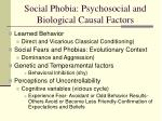 social phobia psychosocial and biological causal factors