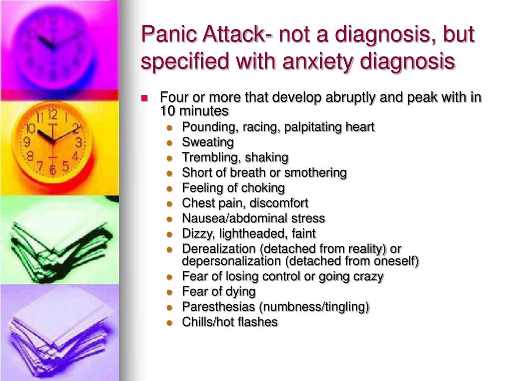 Panic Attack- not a diagnosis, but specified with anxiety diagnosis