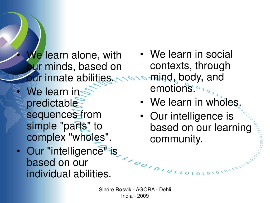 We learn in social contexts, through mind, body, and emotions.