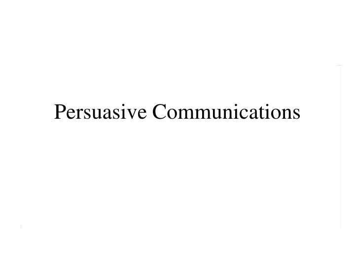 Persuasive communications