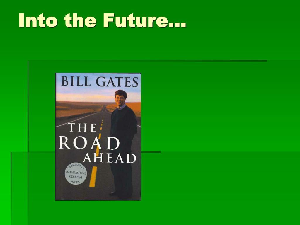 Into the Future…