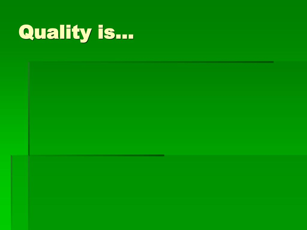 Quality is…