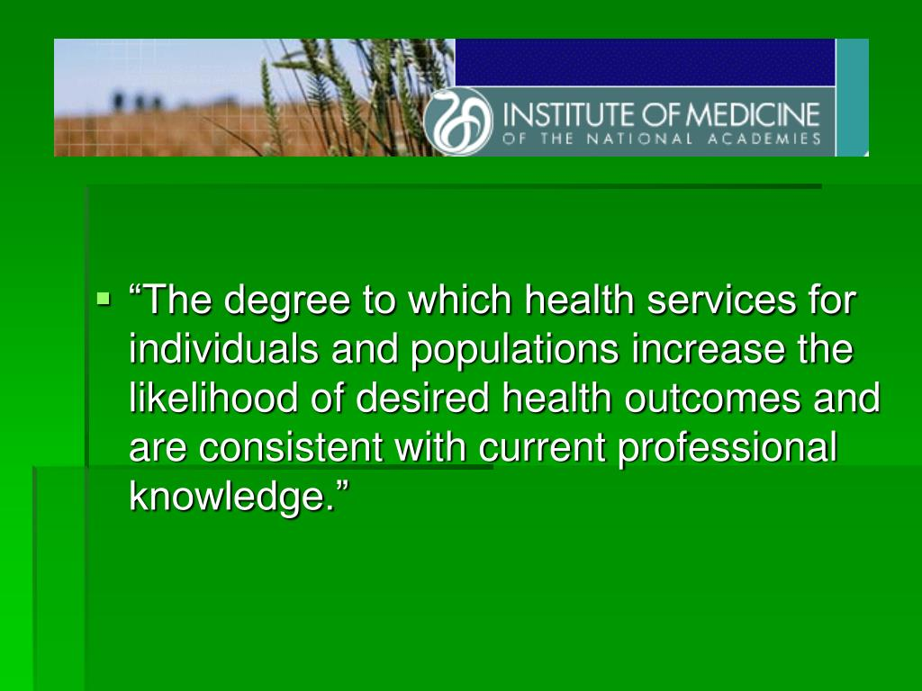 """""""The degree to which health services for individuals and populations increase the likelihood of desired health outcomes and are consistent with current professional knowledge."""""""