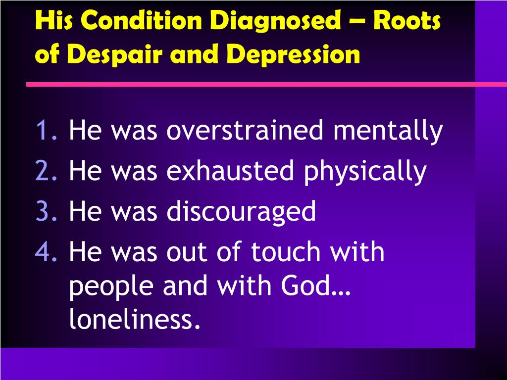 His Condition Diagnosed – Roots of Despair and Depression