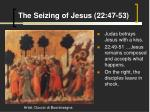 the seizing of jesus 22 47 53