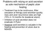 problems with relying on acid secretion as sole mechanism of peptic ulcer healing