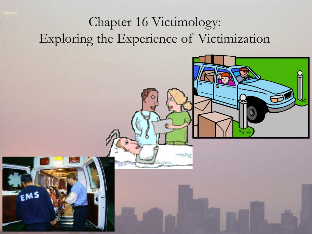 chapter 16 victimology exploring the experience of victimization l.