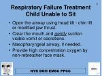 respiratory failure treatment child unable to sit