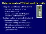 determinants of withdrawal severity
