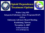 opioid dependence treatment options