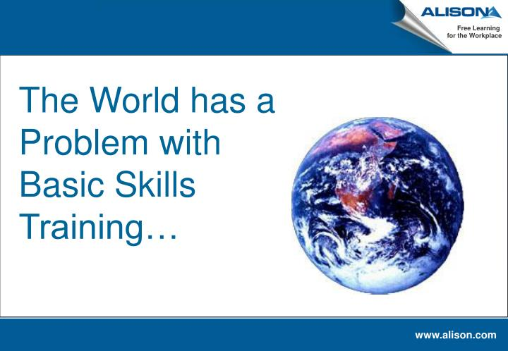 The World has a Problem with Basic Skills Training…