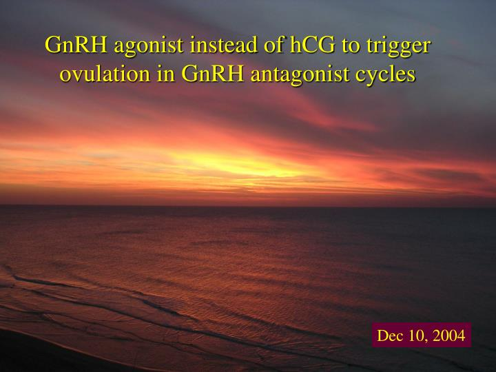 Gnrh agonist instead of hcg to trigger ovulation in gnrh antagonist cycles