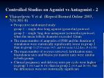 controlled studies on agonist vs antagonist 2