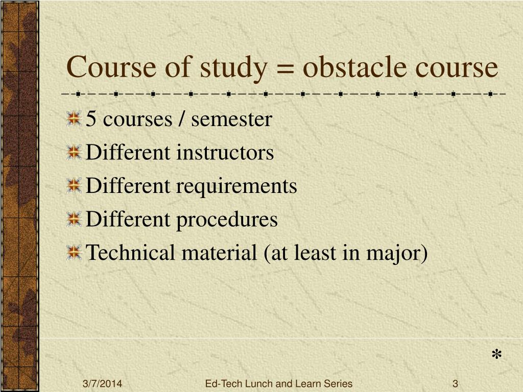 Course of study = obstacle course