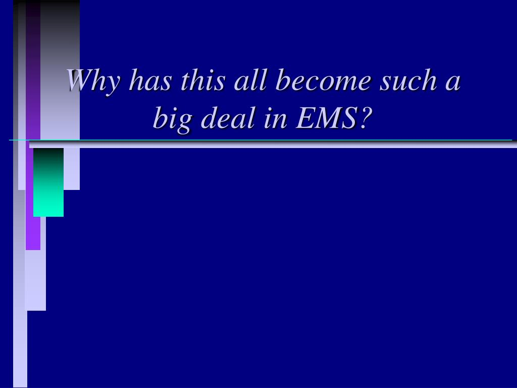 Why has this all become such a big deal in EMS?
