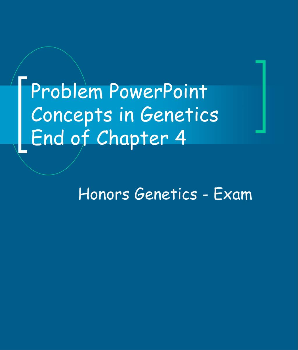 problem powerpoint concepts in genetics end of chapter 4 l.
