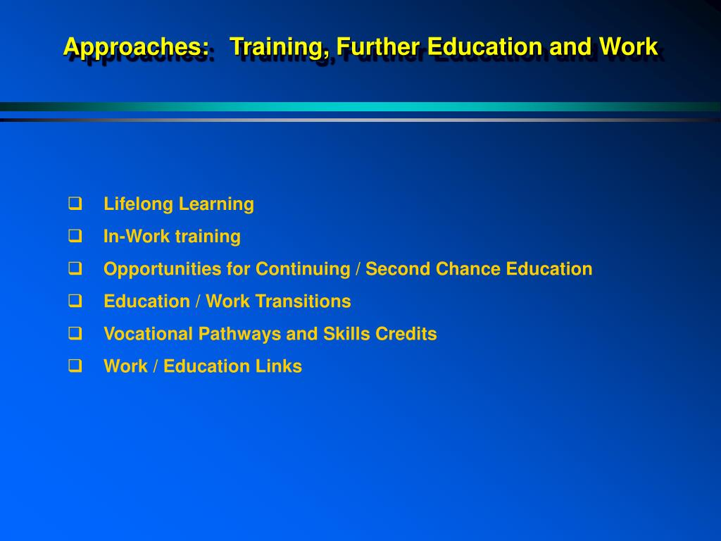 Approaches:   Training, Further Education and Work