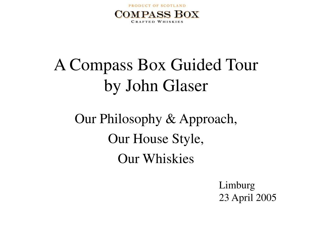a compass box guided tour by john glaser our philosophy approach our house style our whiskies l.