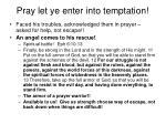 pray let ye enter into temptation