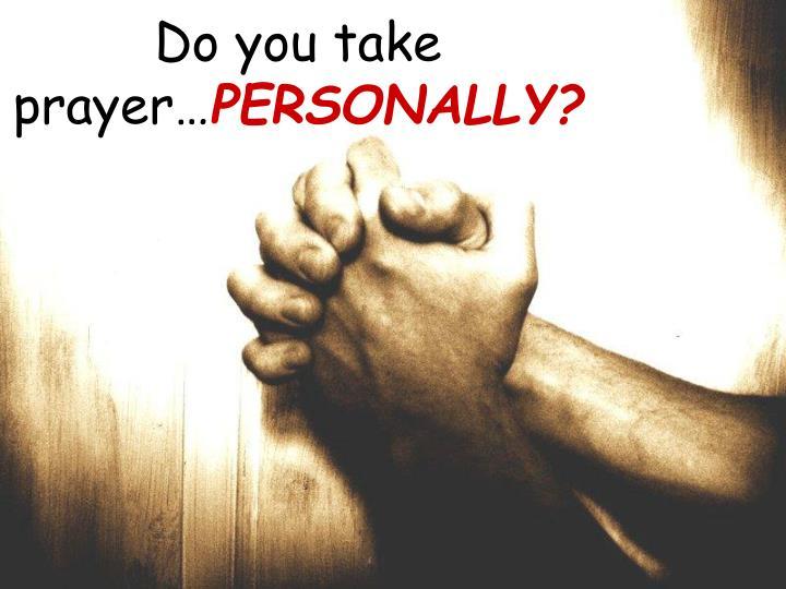 Do you take prayer…