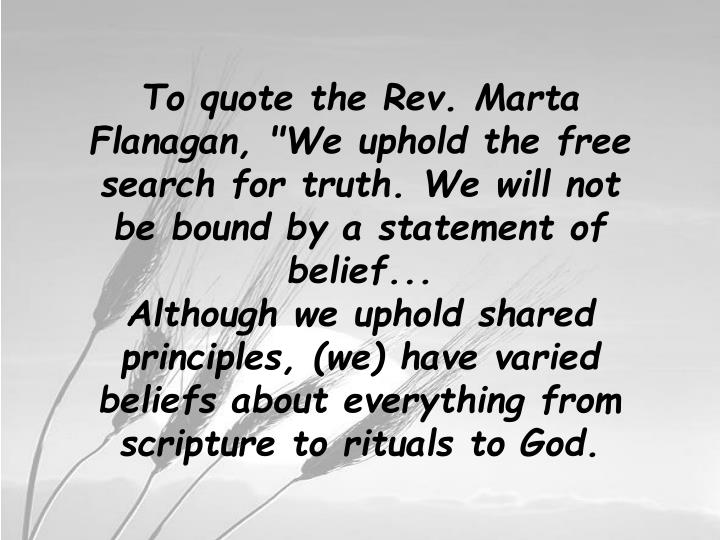 """To quote the Rev. Marta Flanagan, """"We uphold the free search for truth. We will not be bound by a statement of belief..."""