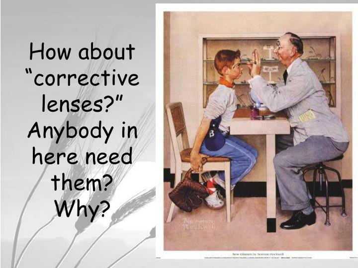 """How about """"corrective lenses?""""  Anybody in here need them?  Why?"""