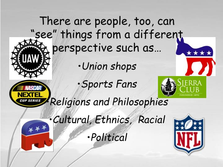 """There are people, too, can """"see"""" things from a different perspective such as…"""
