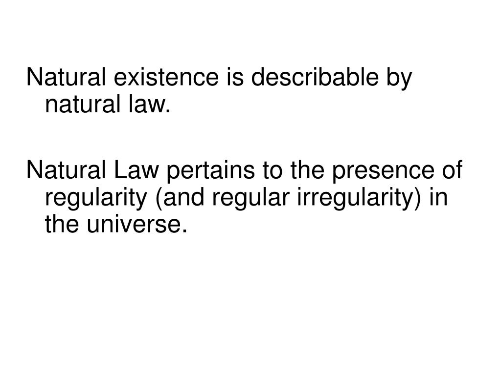 Natural existence is describable by natural law.