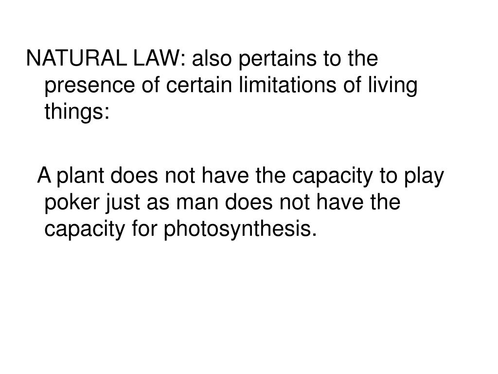 NATURAL LAW: also pertains to the presence of certain limitations of living things: