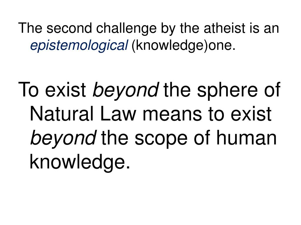 The second challenge by the atheist is an