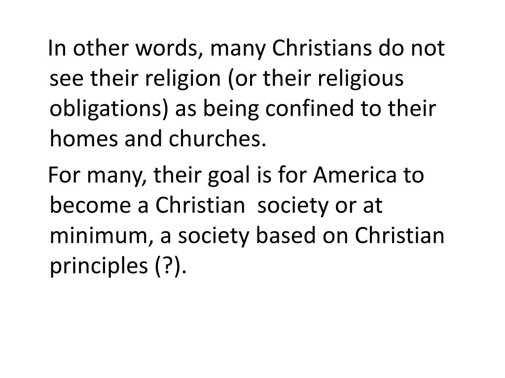 In other words, many Christians do not see their religion (or their religious obligations) as being confined to their homes and churches.