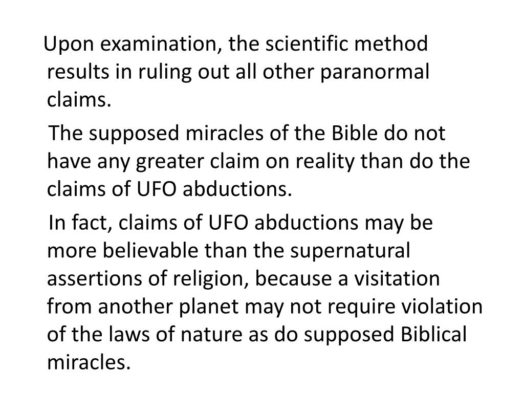 Upon examination, the scientific method results in ruling out all other paranormal claims.