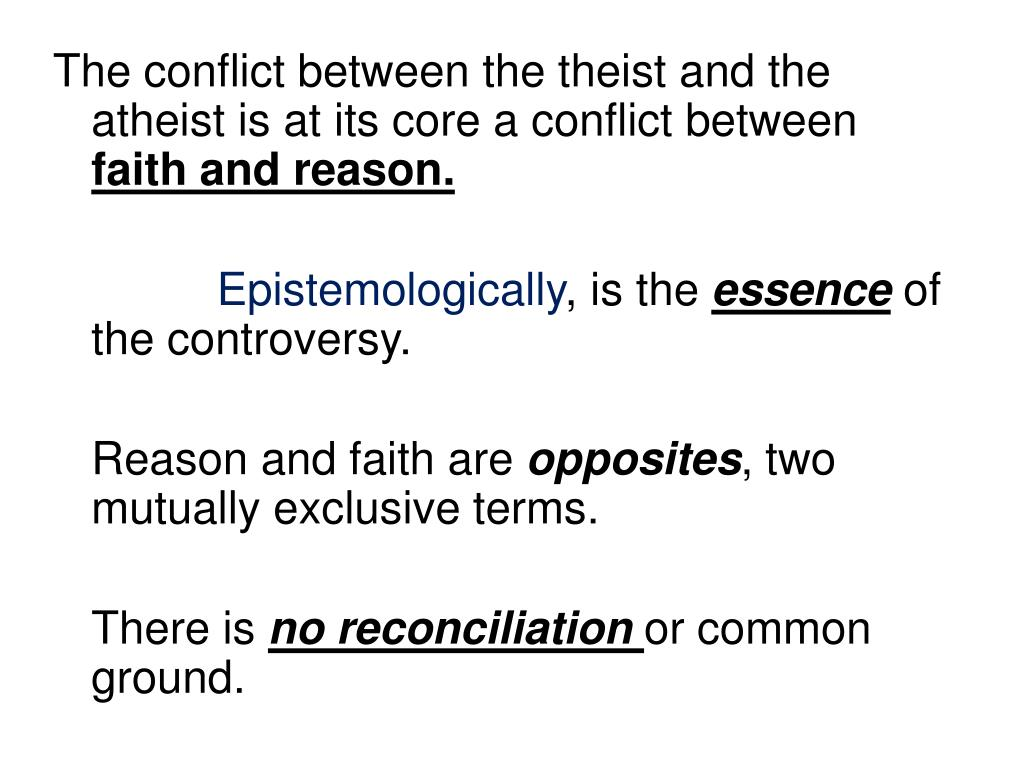 The conflict between the theist and the atheist is at its core a conflict between