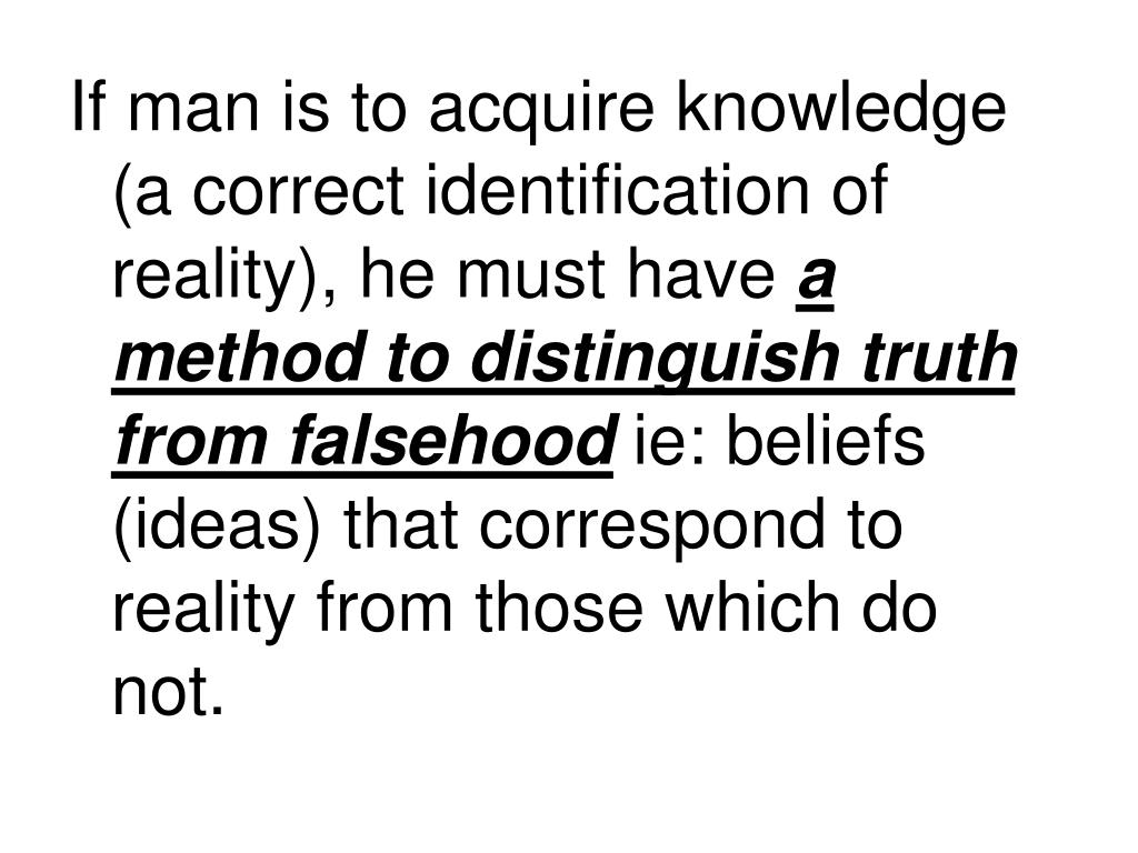 If man is to acquire knowledge (a correct identification of reality), he must have