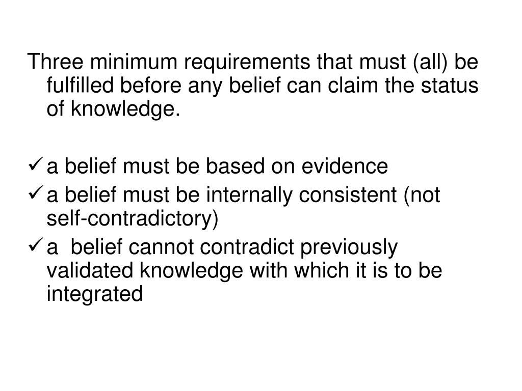 Three minimum requirements that must (all) be fulfilled before any belief can claim the status of knowledge.