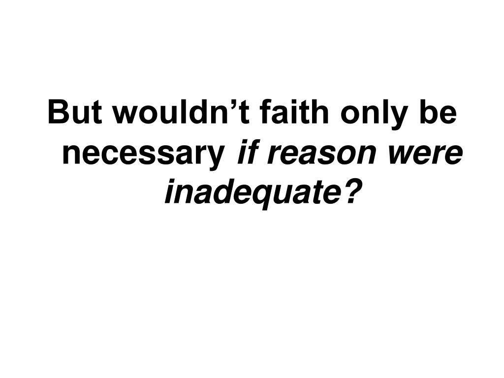 But wouldn't faith only be necessary