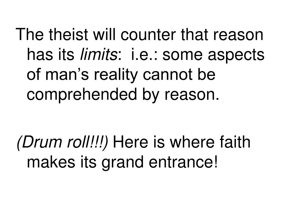 The theist will counter that reason has its